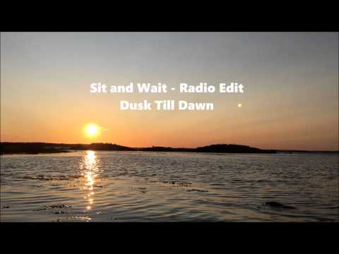 Dusk Till Dawn - Sit and Wait
