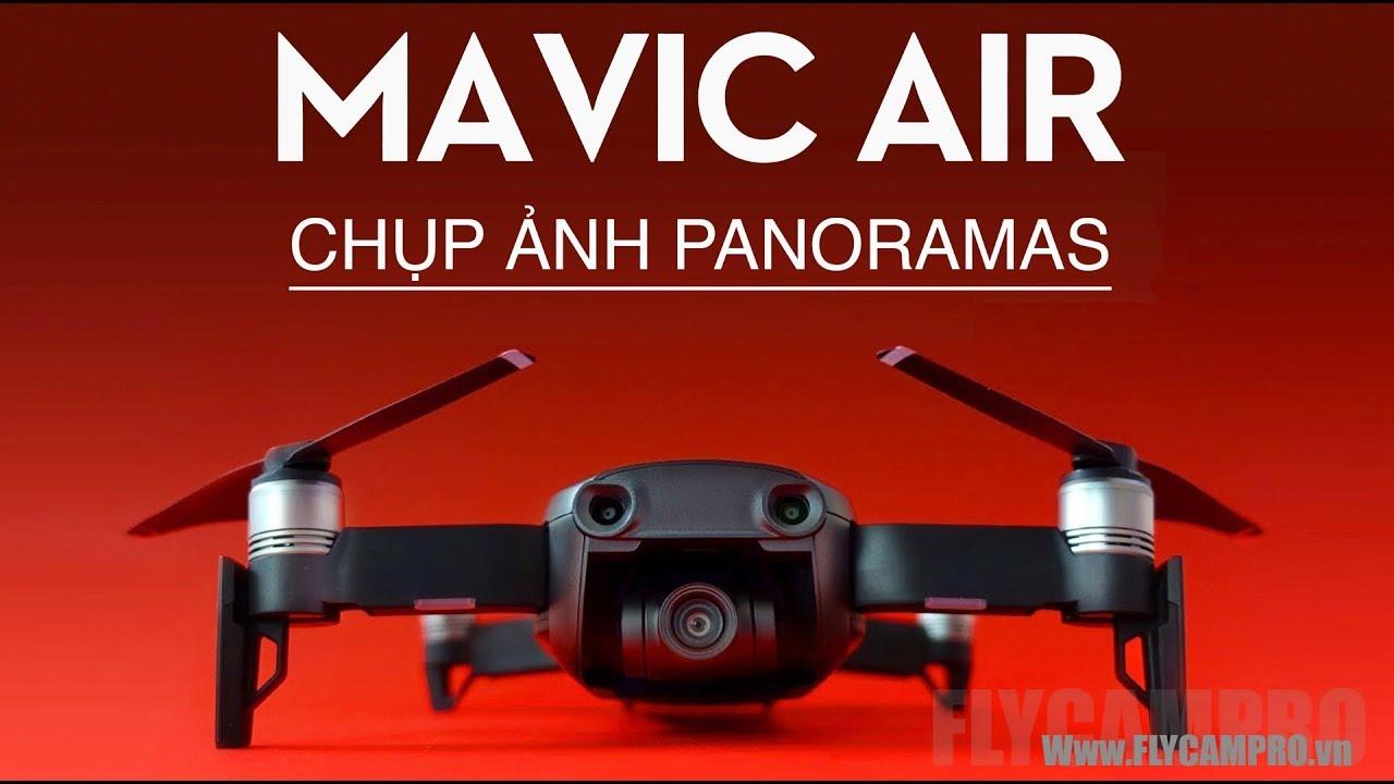 DJI MAVIC AIR - HƯỚNG DẪN SỬ DỤNG : CHỤP TOÀN CẢNH PANORAMAS | FLYCAMPRO #1