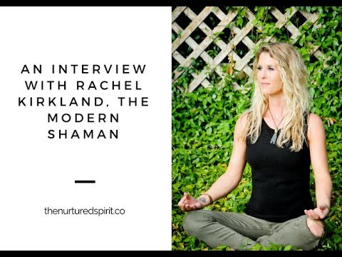 An Interview with Rachel Kirkland, The Modern Shaman