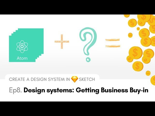 Design Systems: Getting Business Buy-in - Create a Design System in Sketch, Ep8