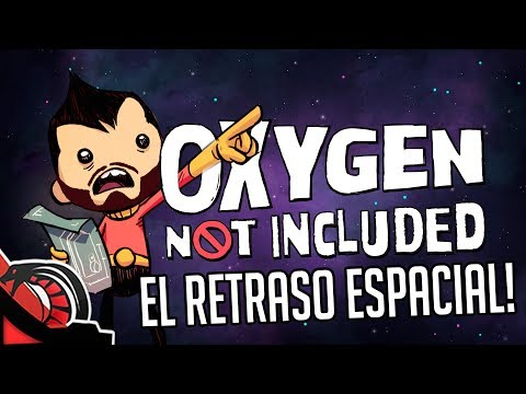 EL RETRASO ESPACIAL | OXYGEN NOT INCLUDED - Survival y gestión - Alpha Report