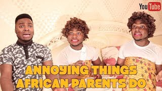 ANNOYING THINGS AFRICAN PARENTS DO