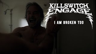 Смотреть клип Killswitch Engage - I Am Broken Too