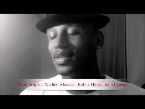 J'Sun Acapella Medley. Fistful Of Tears-Maxwell/I Need Love-Robin Thicke/Stay With You-John Legend