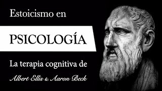 ESTOICISMO en PSICOLOGÍA (Albert Ellis & Aaron Beck) - Terapia COGNITIVA basada en EPICTETO