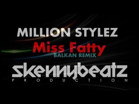 Million Stylez  - Miss Fatty !BALKAN REMIX! (prod. by SkennyBeatz)