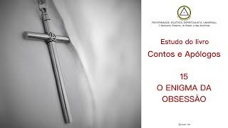 Estudo do livro Contos e Apólogos - 15 O ENIGMA DA OBSESSÃO