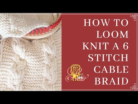 How To Loom Knit A 6 Stitch Cable Braid Youtube