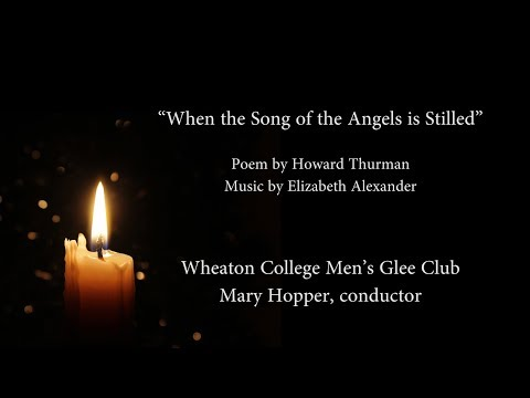 """When the Song of the Angels is Stilled"" (TTBB) - Howard Thurman/Elizabeth Alexander"