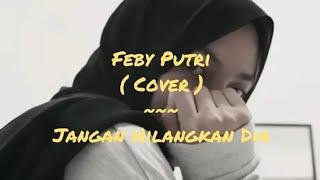 Rossa ~ Jangan Hilangkan Dia | Cover by Feby Putri | (Lyrics /lirik )