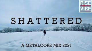 S h a t t e r e d | A Metalcore Mix 2021
