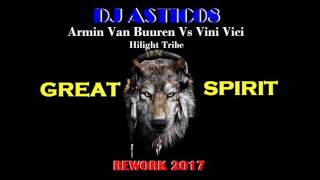 Armin Van Buuren Vs. Vini Vici Feat  Hilight Tribe - Great Spirit (Dj Astic08 Rework)