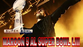 MAROON 5 AL SUPER BOWL! | ADAM LEVINE Y SU BANDA ESTARAN EN EL SUPER BOWL 53