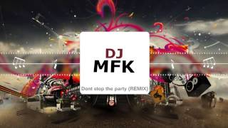 Pitbull ft. TJR - Dont stop the party (DJ MFK Remix) **FREE DOWNLOAD**