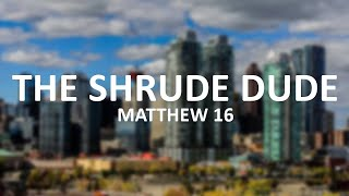 The Shrude Dude (Matthew 16)