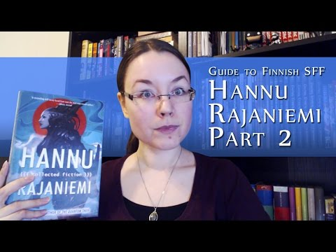 Guide to Finnish SFF: Hannu Rajaniemi's Collected Fiction