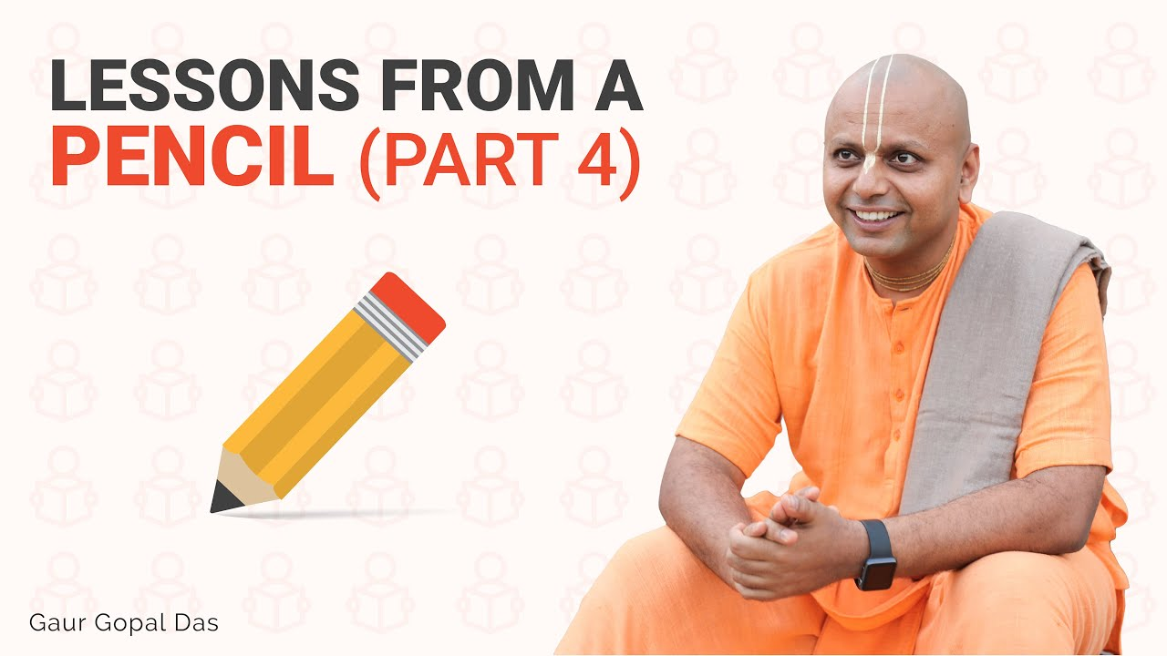 Lessons from a Pencil (Part 4 ) by Gaur Gopal Das