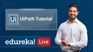 Live - 1   UiPath Tutorial   What is UiPath   RPA for Beginners   UiPath Training   Edureka