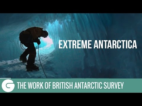 Extreme Antarctica | The work of British Antarctic Survey