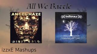 Angel Haze ft. Sia x OneRepublic - All We Battle (Mashup)