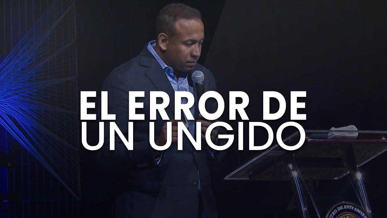 El Error de un Ungido - Pastor Juan Carlos Harrigan
