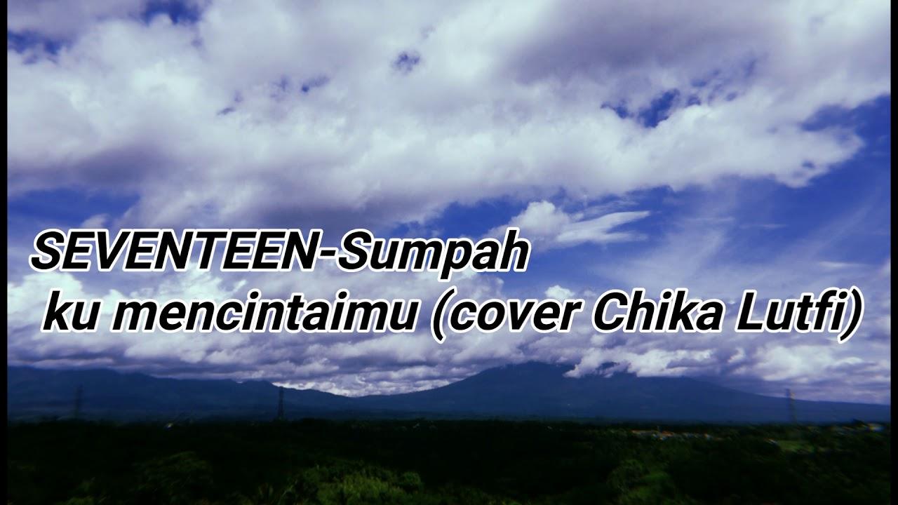 Sevevnteen Sumpah Ku Mencintaimu Cover Chika Lutfi Lirik Youtube
