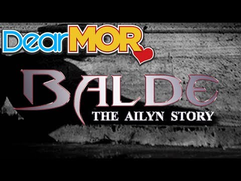 "Dear MOR: ""Balde"" The Ailyn Story"