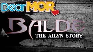 "Dear MOR: ""Balde"" The Ailyn Story"