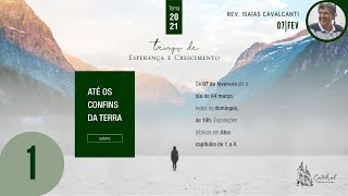 "Série ""Até os Confins da Terra"" - Parte 1   Rev. Isaías Cavalcanti - Pastor Auxiliar"