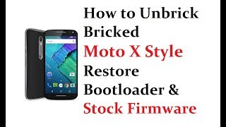 How to Unbrick Bricked Moto X Style (Restore Bootloader & Stock Firmware