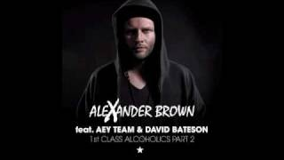 Alexander Brown Ft. Aey Team & David Bateson - 1st Class Alcoholics Part 2