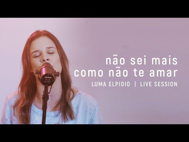 Não Sei Mais Como Não Te Amar - Luma Elpidio | Live Session