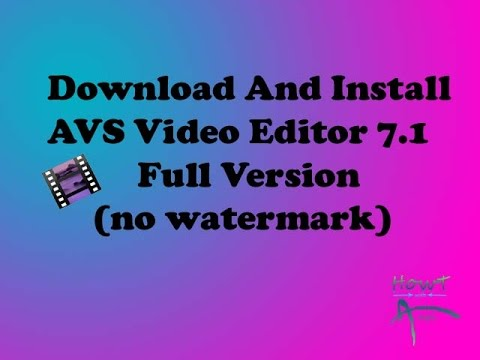 How to download and install AVS video editor 7 .1 full version