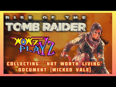 "RISE of The TOMB RAIDER | COLLECTING: ""Not Worth Living"" Document (Wicked Vale) 