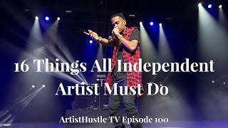 16 Things All Independent Artist Must Do | ArtistHustle TV Episode 100