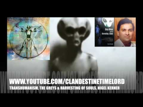 Transhumanism, The Greys & Harvesting of Souls, Nigel Kerner