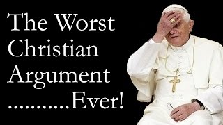 The Worst Christian Argument in the World....... Ever!