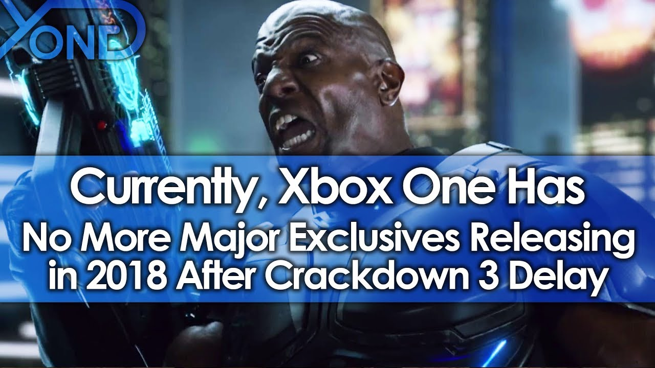Currently, Xbox One Has No Major Exclusives Releasing in 2018 After Crackdown 3 Delay