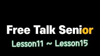 (Lesson11 - Lesson15)Free Talk…