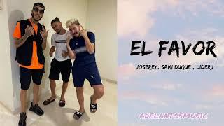 EL FAVOR - JOSEREY FT SAMI DUQUE , LIDERJ (LYRICS)