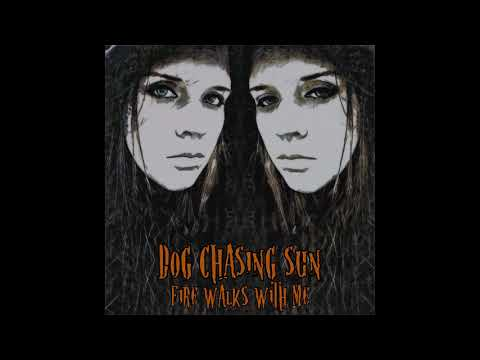Dog Chasing Sun - Fire Walks With Me (2020) (New Full Album)
