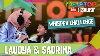 Whisper Challenge Bersama Laudya Bella & Sandrina - MeleTOP YouTube Eksklusif Episod 225 [21.2.2017]