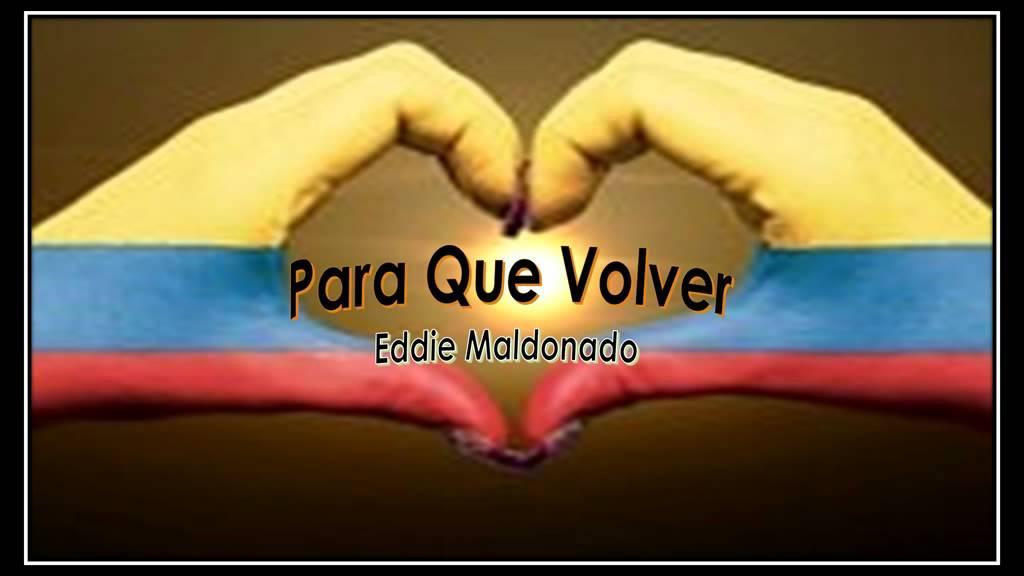 Descargar Mp3 Para Que Volver Eddie Maldonado (Gratis)