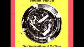 SUGAR SHACK - five weeks ahead of my time - FULL ALBUM