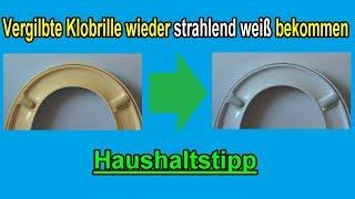 Vergilbte Klobrille reinigen / Gelb verfärbte Toilettenbrille wieder weiß bekommen / Klositz säuben