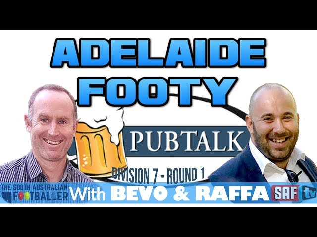 Adelaide Footy PubTalk with Bevo & Raffa | Division 7 - Round 1 2019