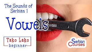 The Sounds of Serbian 1 - VOWELS  (Tako Lako Beginner Serbian Course)