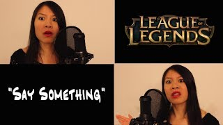 """League of Legends parody of """"Say Something"""" by A Great Big World"""