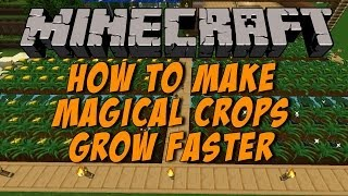 Make Magical Crops Grow Faster Minecraft 1.6.4