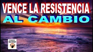 VENCE LA RESISTENCIA AL CAMBIO
